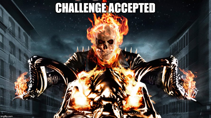 Ghost Rider | CHALLENGE ACCEPTED | image tagged in ghost rider | made w/ Imgflip meme maker
