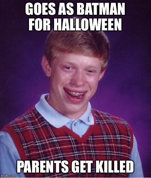 Bad Luck Brian Meme | GOES AS BATMAN FOR HALLOWEEN PARENTS GET KILLED | image tagged in memes,bad luck brian | made w/ Imgflip meme maker