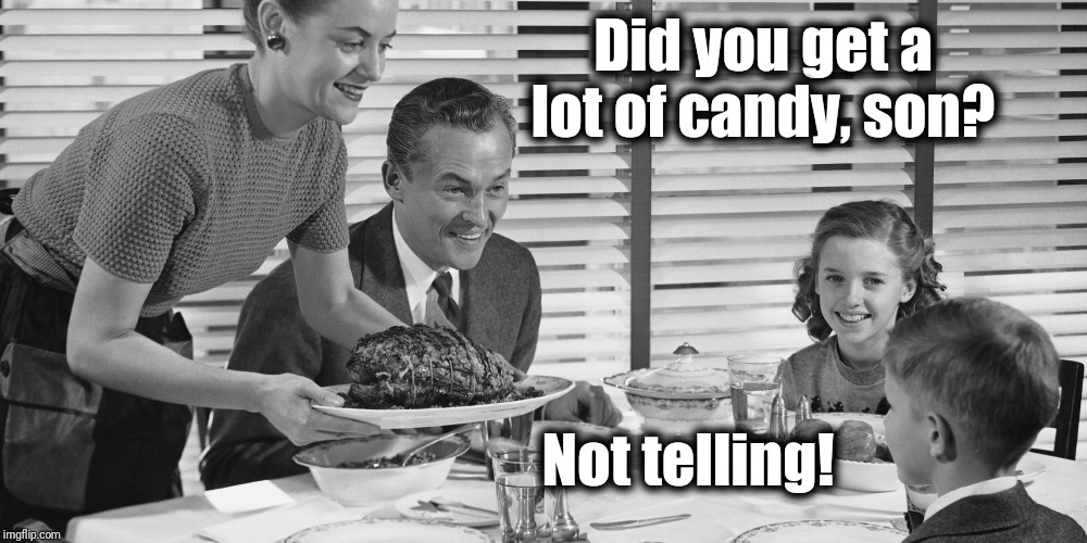 Vintage family | Did you get a lot of candy, son? Not telling! | image tagged in vintage family | made w/ Imgflip meme maker