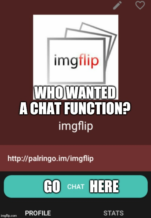 ImgFlip Chat Is Available |  WHO WANTED A CHAT FUNCTION? GO           HERE | image tagged in imgflip chats,chat,group chats,meme,beyondthecomments | made w/ Imgflip meme maker