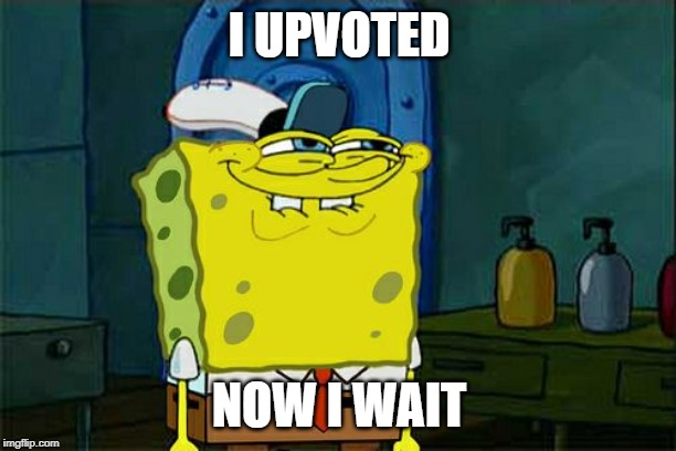 I UPVOTED NOW I WAIT | image tagged in memes,dont you squidward | made w/ Imgflip meme maker