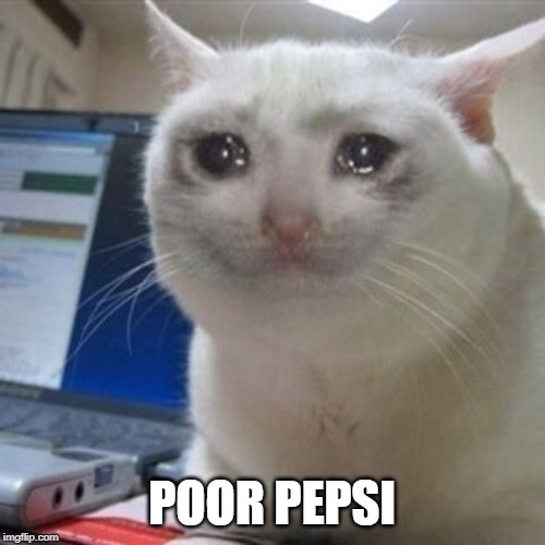 Crying cat | POOR PEPSI | image tagged in crying cat | made w/ Imgflip meme maker