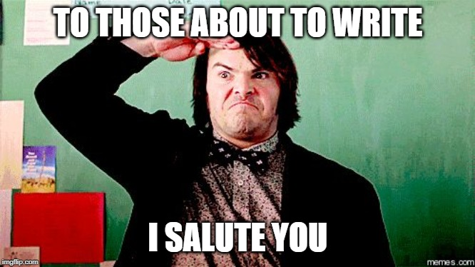 Nanowrimo authors go get it |  TO THOSE ABOUT TO WRITE; I SALUTE YOU | image tagged in jack black salute,writers,writing,acdc,so much books | made w/ Imgflip meme maker