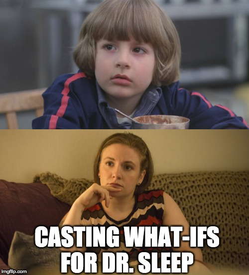 My Casting Ideas for Doctor Sleep | CASTING WHAT-IFS FOR DR. SLEEP | image tagged in doctor sleep,lena dunham,the shining | made w/ Imgflip meme maker