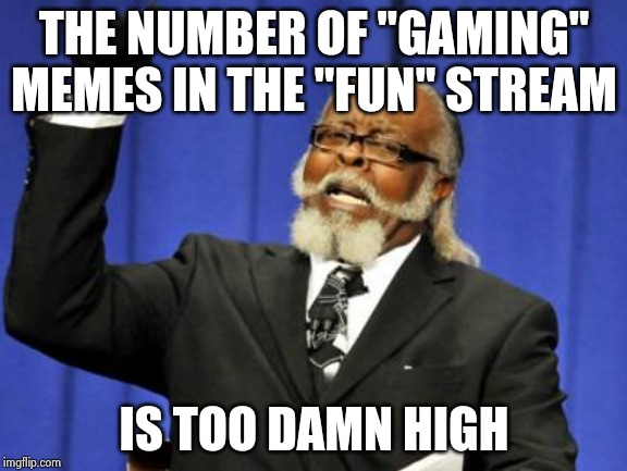 "Simple instructions | THE NUMBER OF ""GAMING"" MEMES IN THE ""FUN"" STREAM IS TOO DAMN HIGH 