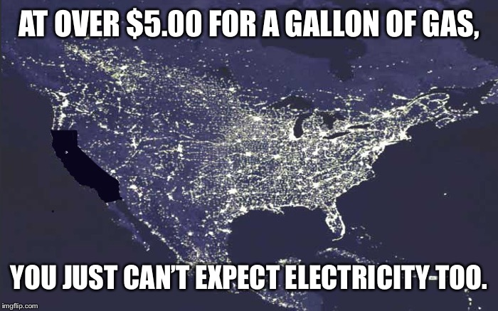 Cali at night | AT OVER $5.00 FOR A GALLON OF GAS, YOU JUST CAN'T EXPECT ELECTRICITY TOO. | image tagged in funny meme | made w/ Imgflip meme maker