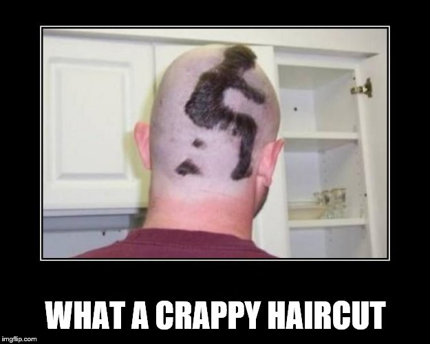 Shithead Haircut | WHAT A CRAPPY HAIRCUT | image tagged in shithead haircut | made w/ Imgflip meme maker