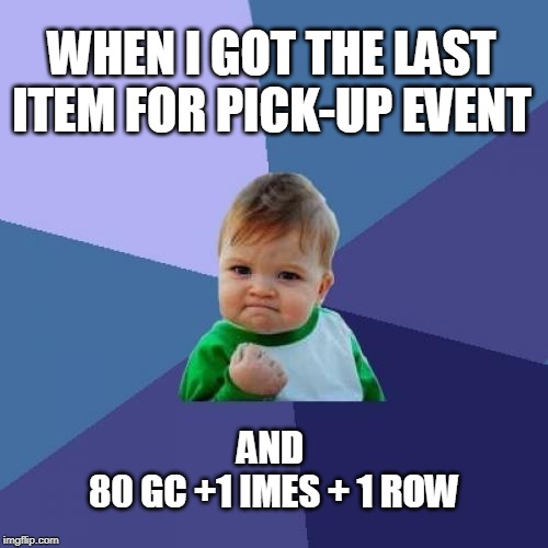 Success Kid Meme | WHEN I GOT THE LAST ITEM FOR PICK-UP EVENT AND  80 GC +1 IMES + 1 ROW | image tagged in memes,success kid | made w/ Imgflip meme maker