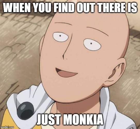 when you find out there is just monika | WHEN YOU FIND OUT THERE IS JUST MONKIA | image tagged in just monika,one punch man,face,plain face,smile,when you realize | made w/ Imgflip meme maker