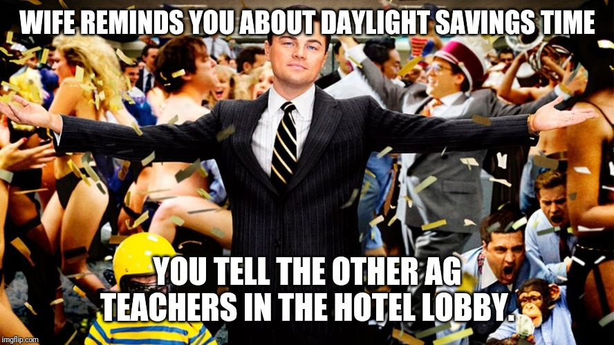 Wolf Party |  WIFE REMINDS YOU ABOUT DAYLIGHT SAVINGS TIME; YOU TELL THE OTHER AG TEACHERS IN THE HOTEL LOBBY. | image tagged in wolf party | made w/ Imgflip meme maker