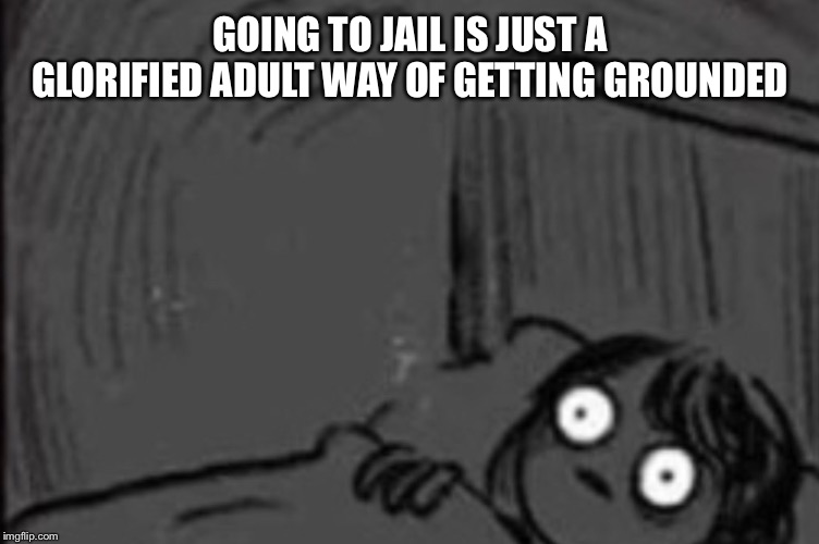 Big brain time |  GOING TO JAIL IS JUST A GLORIFIED ADULT WAY OF GETTING GROUNDED | image tagged in yeah this is big brain time,grounded,superjail,growing older,hello | made w/ Imgflip meme maker