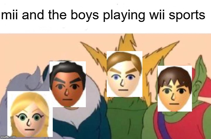 yes there's a girl as well, there are only three male guest miis so shut up |  mii and the boys playing wii sports | image tagged in memes,me and the boys,wii | made w/ Imgflip meme maker