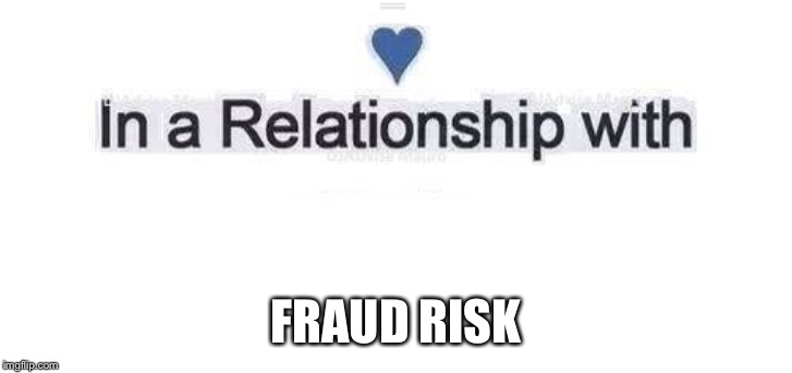 In a relationship | FRAUD RISK | image tagged in in a relationship | made w/ Imgflip meme maker