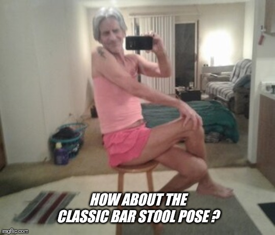 HOW ABOUT THE CLASSIC BAR STOOL POSE ? | made w/ Imgflip meme maker