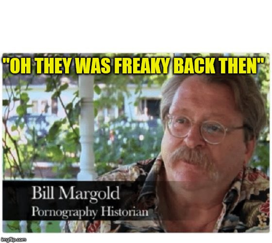"PORN HISTORIAN BLANK | ""OH THEY WAS FREAKY BACK THEN"" 
