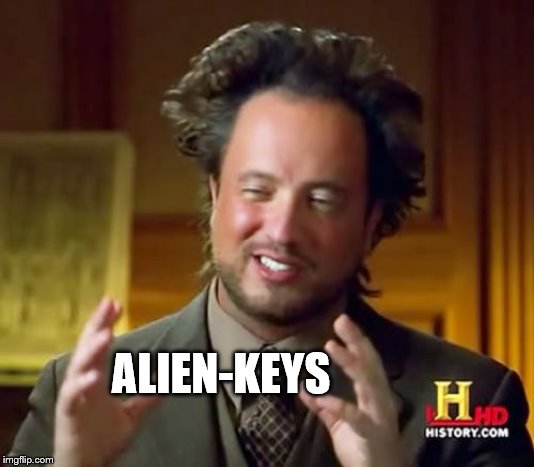 Ancient Aliens Meme | ALIEN-KEYS | image tagged in memes,ancient aliens | made w/ Imgflip meme maker