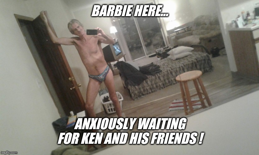BARBIE HERE... ANXIOUSLY WAITING FOR KEN AND HIS FRIENDS ! | made w/ Imgflip meme maker