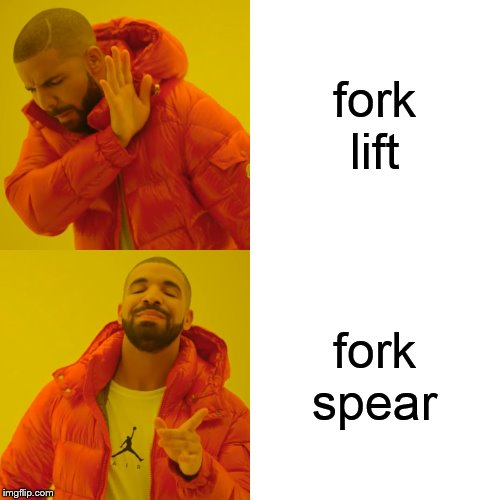 Drake Hotline Bling Meme | fork lift fork spear | image tagged in memes,drake hotline bling | made w/ Imgflip meme maker