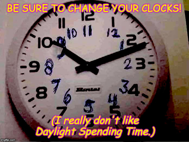 Timely Reminder |  BE SURE TO CHANGE YOUR CLOCKS! (I really don't like Daylight Spending Time.) | image tagged in alarm clock,daylight saving time | made w/ Imgflip meme maker