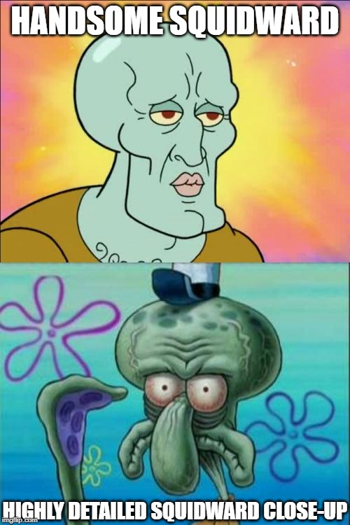 . | HANDSOME SQUIDWARD HIGHLY DETAILED SQUIDWARD CLOSE-UP | image tagged in memes,squidward,depression | made w/ Imgflip meme maker