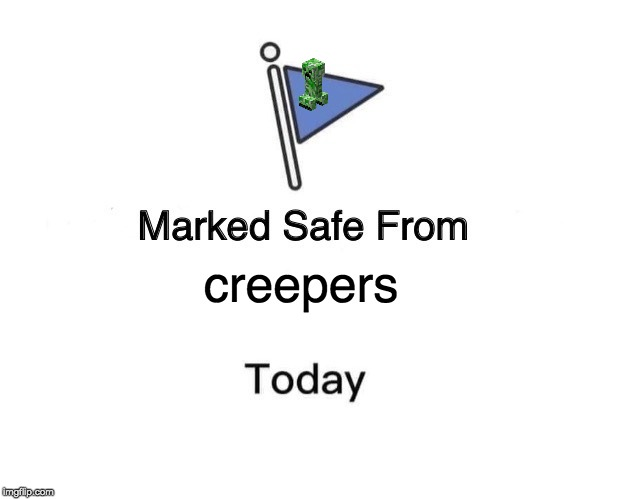 Marked Safe From | creepers | image tagged in memes,marked safe from | made w/ Imgflip meme maker