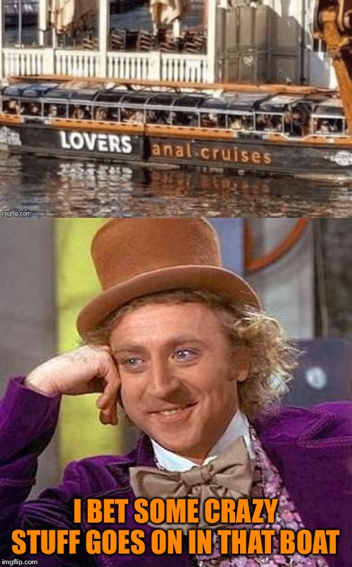 Seems completely normal... | I BET SOME CRAZY STUFF GOES ON IN THAT BOAT | image tagged in memes,creepy condescending wonka,boat,fail,funny sign,funny | made w/ Imgflip meme maker