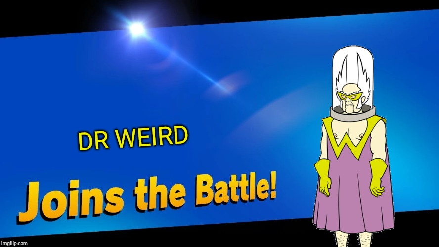 Gentlemen behold, IM IN SMASH | DR WEIRD | image tagged in blank joins the battle,gentlemen behold,smash bros,memes | made w/ Imgflip meme maker