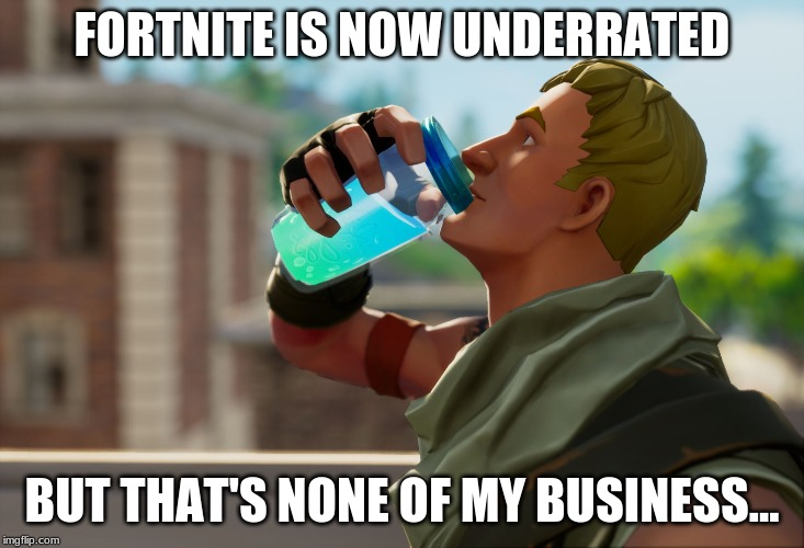 Fortnite the frog | FORTNITE IS NOW UNDERRATED BUT THAT'S NONE OF MY BUSINESS... | image tagged in fortnite the frog | made w/ Imgflip meme maker
