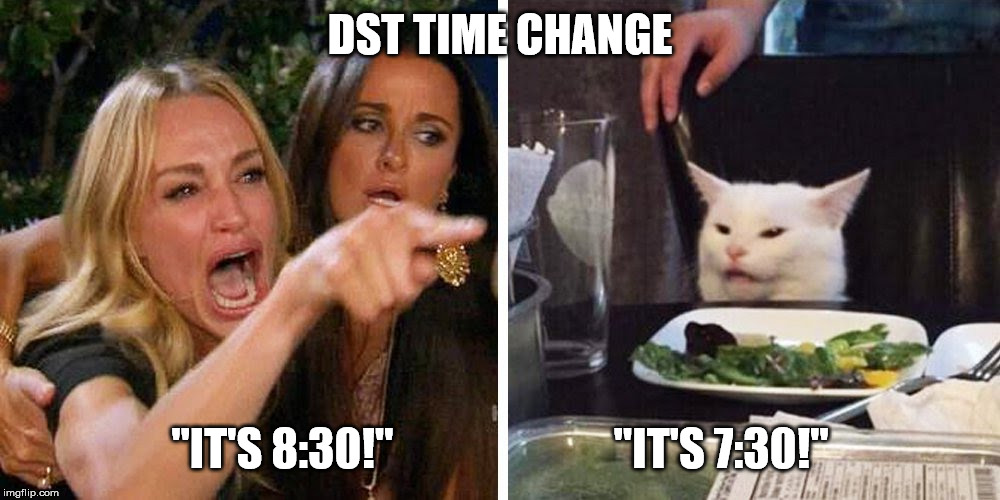 "Smudge the cat | DST TIME CHANGE ""IT'S 8:30!""                         ""IT'S 7:30!"" 