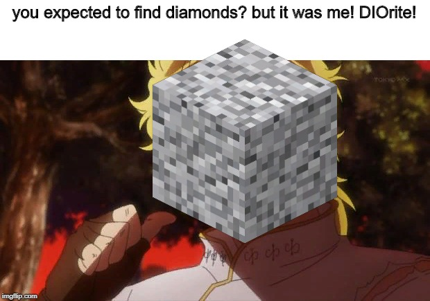 But it was me Dio |  you expected to find diamonds? but it was me! DIOrite! | image tagged in but it was me dio | made w/ Imgflip meme maker