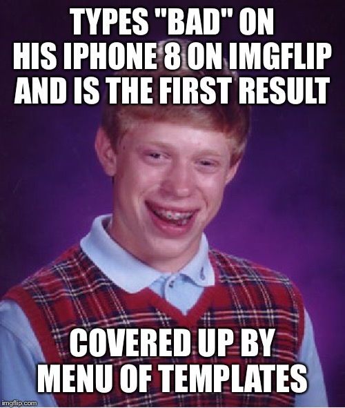 "Bad Luck Brian Meme | TYPES ""BAD"" ON HIS IPHONE 8 ON IMGFLIP AND IS THE FIRST RESULT COVERED UP BY MENU OF TEMPLATES 