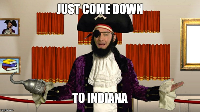 PATCHY CMON | JUST COME DOWN TO INDIANA | image tagged in patchy cmon | made w/ Imgflip meme maker