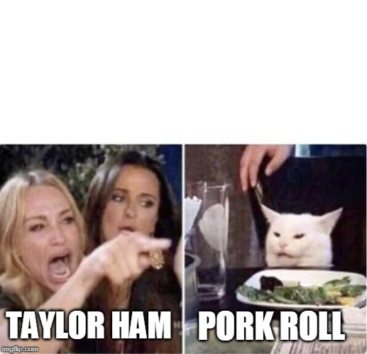Real housewives screaming cat | PORK ROLL TAYLOR HAM | image tagged in real housewives screaming cat | made w/ Imgflip meme maker