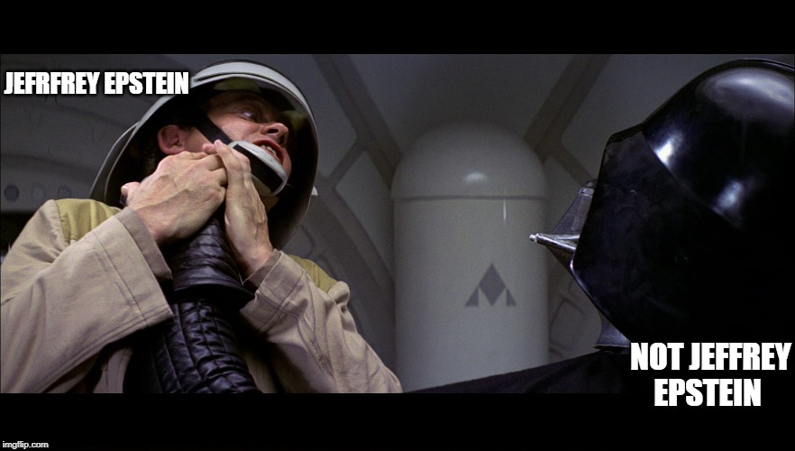Star wars vader choke | NOT JEFFREY EPSTEIN JEFRFREY EPSTEIN | image tagged in star wars vader choke | made w/ Imgflip meme maker