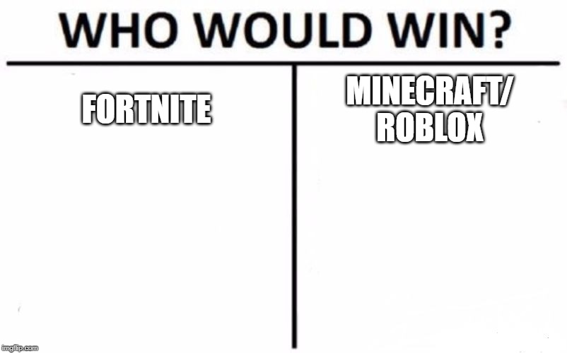 Who Would Win? | FORTNITE MINECRAFT/ ROBLOX | image tagged in memes,who would win | made w/ Imgflip meme maker