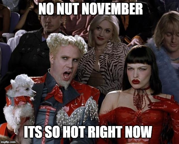 Mugatu So Hot Right Now | NO NUT NOVEMBER ITS SO HOT RIGHT NOW | image tagged in memes,mugatu so hot right now | made w/ Imgflip meme maker