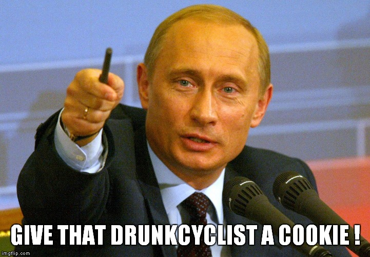 Give that drunkcyclist a cookie | GIVE THAT DRUNKCYCLIST A COOKIE ! | image tagged in putin pointing with a finger,give that drunkcyclist a cookie,drunkcyclist,cookie | made w/ Imgflip meme maker