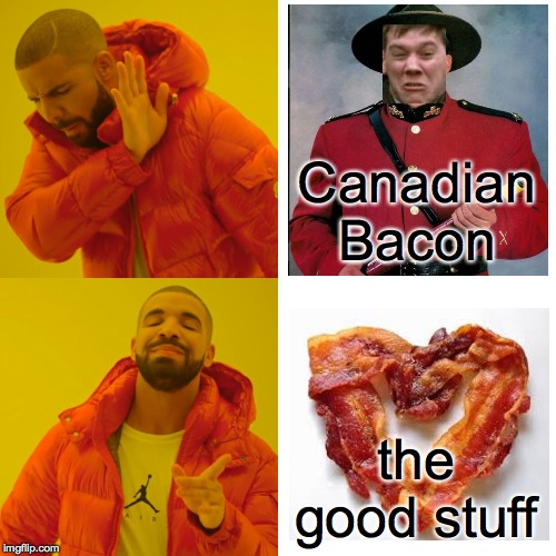 It's alright in a pinch I guess. | Canadian Bacon the good stuff | image tagged in memes,drake hotline bling,kevin bacon,real bacon | made w/ Imgflip meme maker