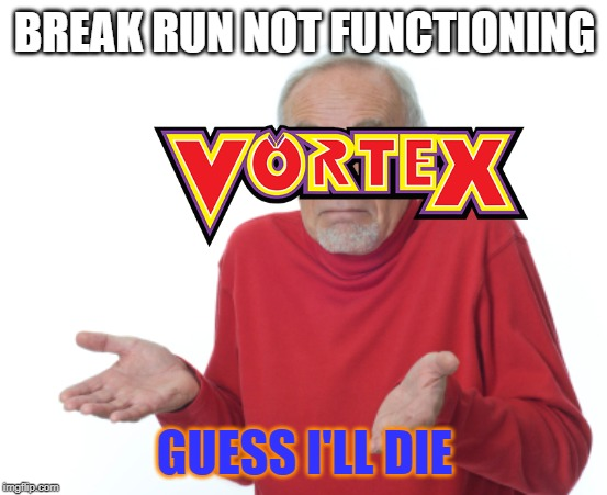 RIP VORTEX | BREAK RUN NOT FUNCTIONING GUESS I'LL DIE | image tagged in roller coaster,guess i'll die,memes,funny | made w/ Imgflip meme maker