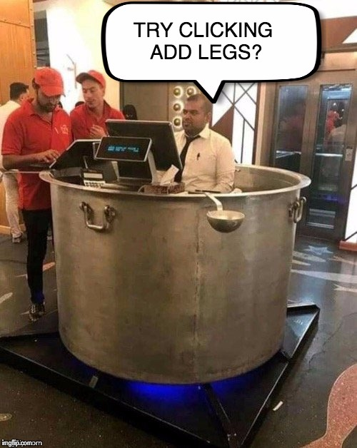 TRY CLICKING  ADD LEGS? | made w/ Imgflip meme maker