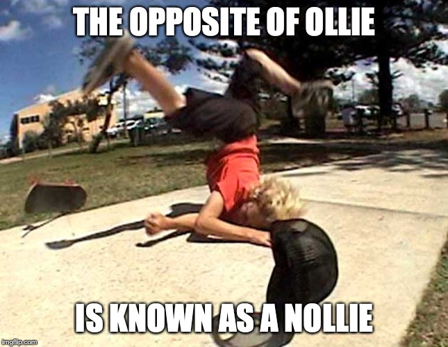 Ollie Fail | THE OPPOSITE OF OLLIE IS KNOWN AS A NOLLIE | image tagged in fail,ollie,memes,skateboarding | made w/ Imgflip meme maker