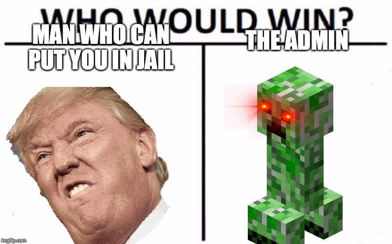 Who Would Win? | MAN WHO CAN PUT YOU IN JAIL THE ADMIN | image tagged in memes,who would win | made w/ Imgflip meme maker