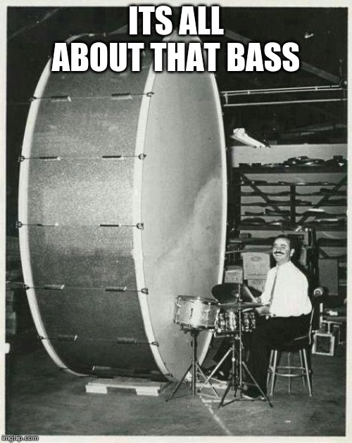 Big Ego Man Meme | ITS ALL ABOUT THAT BASS | image tagged in memes,big ego man | made w/ Imgflip meme maker