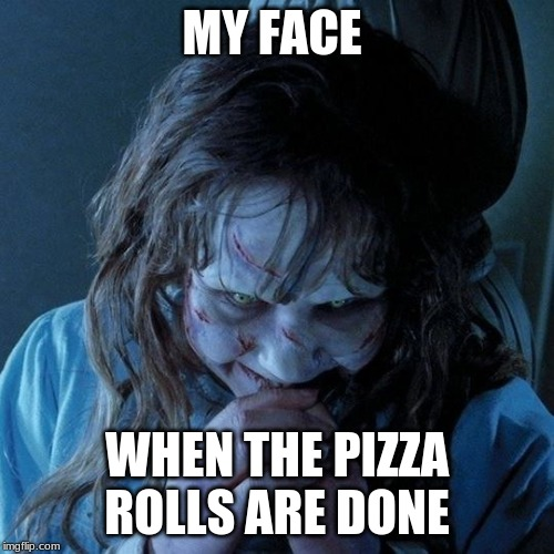 Regan Evil Laughter | MY FACE WHEN THE PIZZA ROLLS ARE DONE | image tagged in regan evil laughter | made w/ Imgflip meme maker