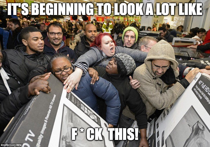 IT'S BEGINNING TO LOOK A LOT LIKE F * CK  THIS! | image tagged in black friday,christmas | made w/ Imgflip meme maker