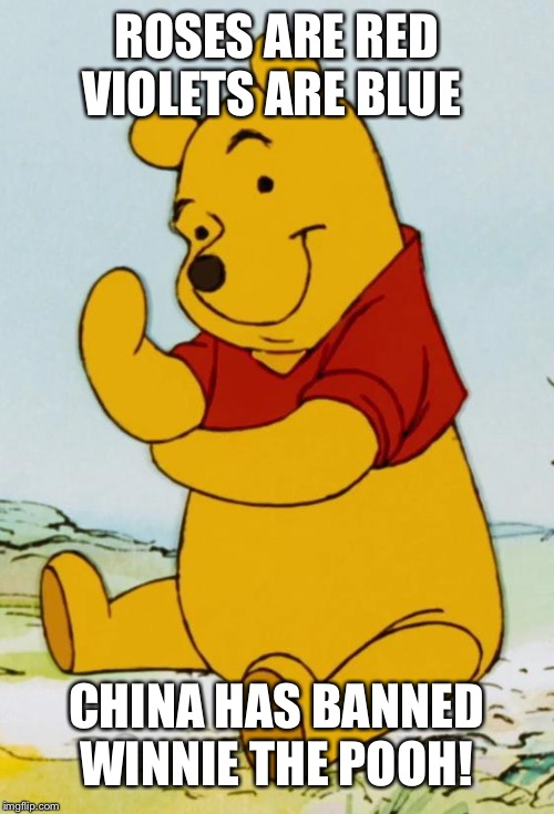 Why? Just why? |  ROSES ARE RED VIOLETS ARE BLUE; CHINA HAS BANNED WINNIE THE POOH! | image tagged in winnie the pooh,china,memes,isaac_laugh | made w/ Imgflip meme maker