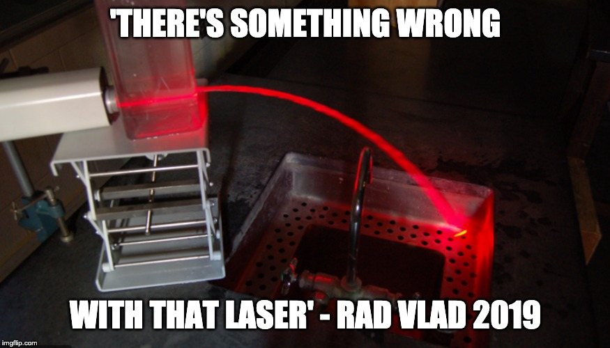 l.williams | 'THERE'S SOMETHING WRONG WITH THAT LASER' - RAD VLAD 2019 | image tagged in flat earth | made w/ Imgflip meme maker