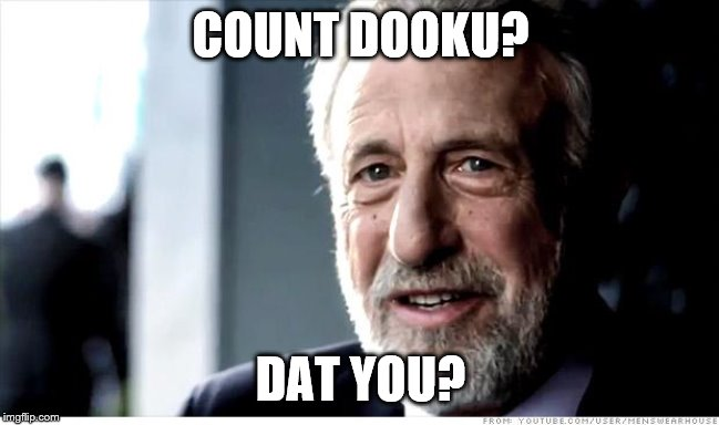 I Guarantee It | COUNT DOOKU? DAT YOU? | image tagged in memes,i guarantee it | made w/ Imgflip meme maker