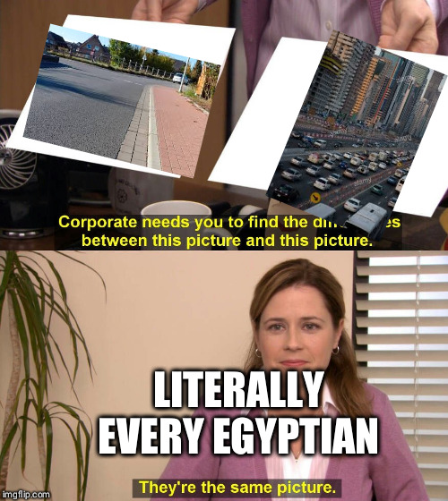 Traffic in Egypt | LITERALLY EVERY EGYPTIAN | image tagged in spot the difference | made w/ Imgflip meme maker