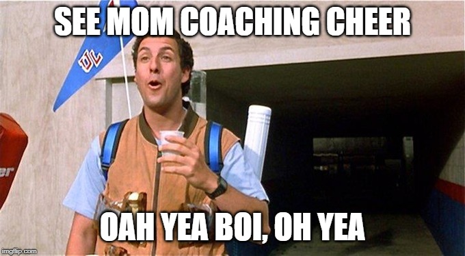 SEE MOM COACHING CHEER; OAH YEA BOI, OH YEA | image tagged in adam sandler waterboy | made w/ Imgflip meme maker